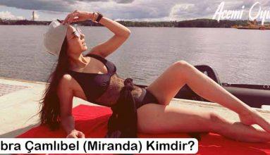 Kübra Çamlıbel (Miranda) Kimdir?